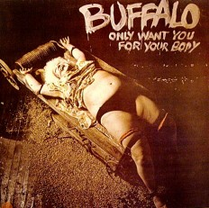 Buffalo - Only Want You For Your Body  / Australia /