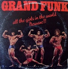 Виниловая пластинка Grand Funk - All the girls in the world Beware!!!