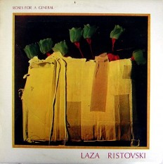 Laza Ristovski - Roses For A General  /Yu/